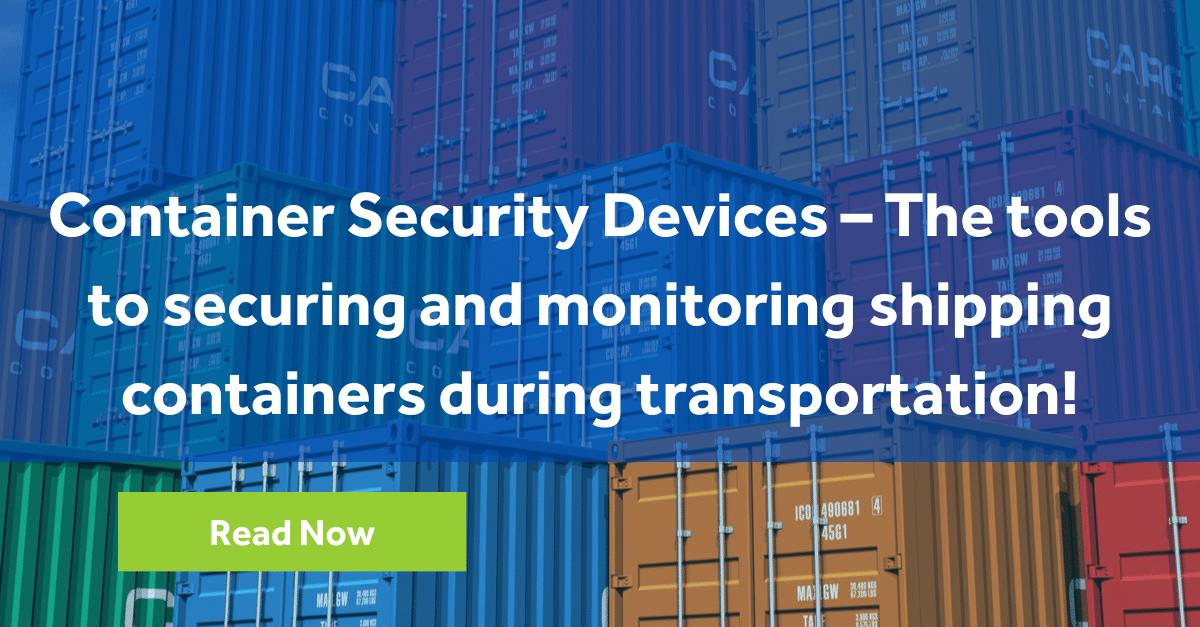 Container Security Devices – The tools to securing and monitoring shipping containers during transportation!